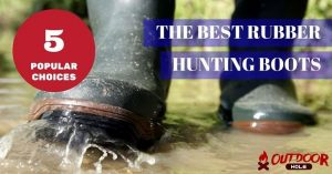 What Are The Best Rubber Hunting Boots To Add To The Hunting Gear?