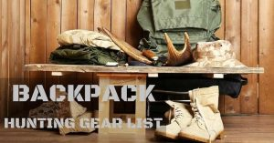 What You Need To Add To Your Backpack Hunting Gear List