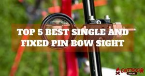 What Is The Best Bow Sight? 5 Top Single And Fixed Pin Bow Sights