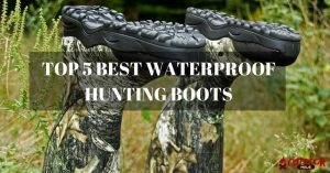What Are The Best Waterproof Hunting Boots? 5 Very Popular Picks