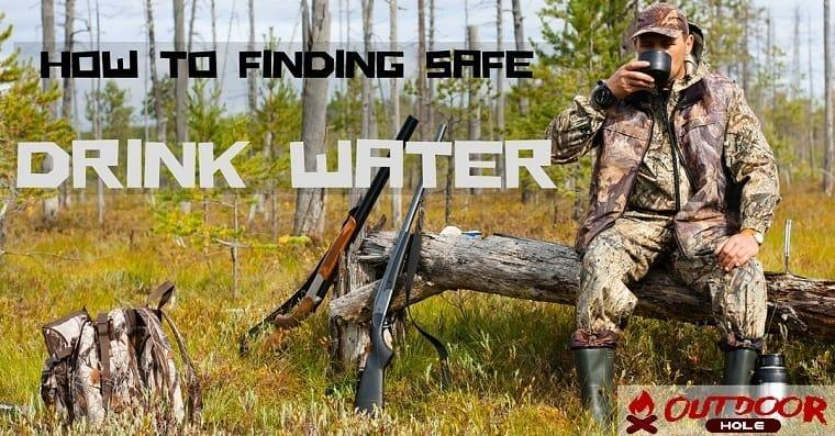 How To Find Safe Drinking Water On The Hunting Adventure?