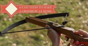 How to make a Crossbow: 9 Easy Steps To Construct A Perfect Crossbow