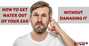 How To Get Water Out Of Your Ear Without Damaging It?
