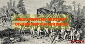 Know The Exciting History Of Hunting In America