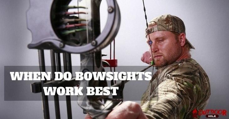 when do bowsights work best