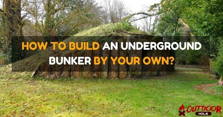 How To Build An Underground Bunker On Your Own?