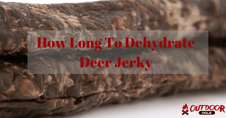 How Long To Dehydrate Deer Jerky In A Dehydrator?