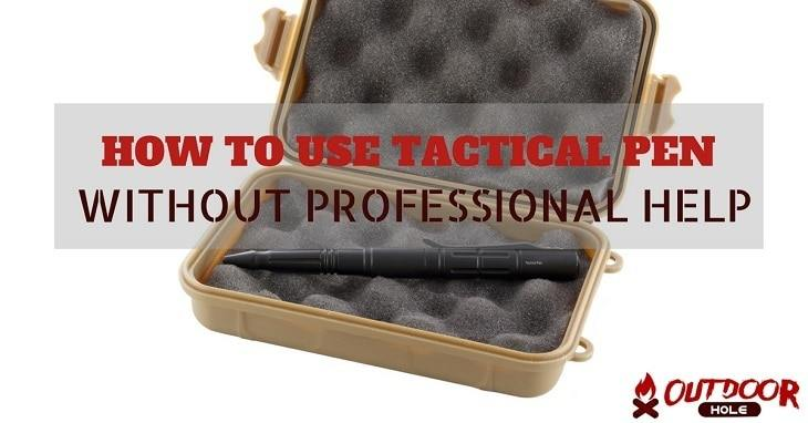 How To Use A Tactical Pen Without Any Professional Help?