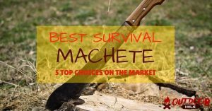 How To Choose The Best Survival Machete On The Market? 5 Top Picks