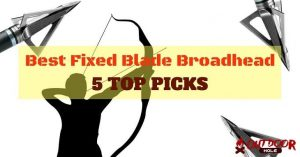 Best Fixed Blade Broadhead | Our Buyer's Guide