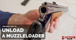What Is A Safe Way To Unload A Muzzleloader Even For The First Time?