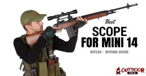 Best Scope For Mini 14 Rifles | Our Buyer's Guide