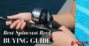 Best Spincast Reel | Our Buyer's Guide